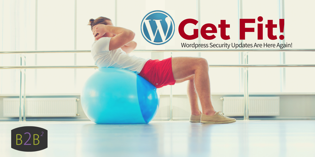 Time to Get Fit!  WordPress<p> Security Updates Are Here, Again.</p>