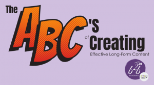 The ABC's of Creating Effective Long-Form Content
