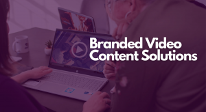 Branded Video Content Solutions